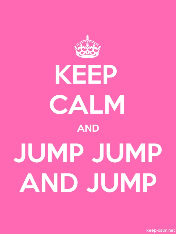 KEEP CALM AND JUMP JUMP AND JUMP - white/pink - Default (600x800)