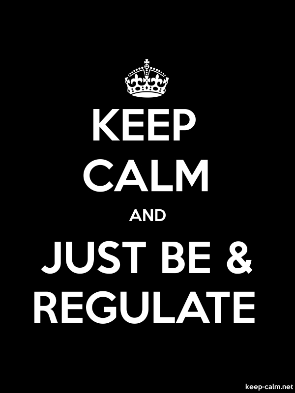 KEEP CALM AND JUST BE & REGULATE - white/black - Default (600x800)