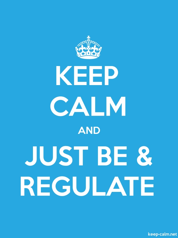KEEP CALM AND JUST BE & REGULATE - white/blue - Default (600x800)