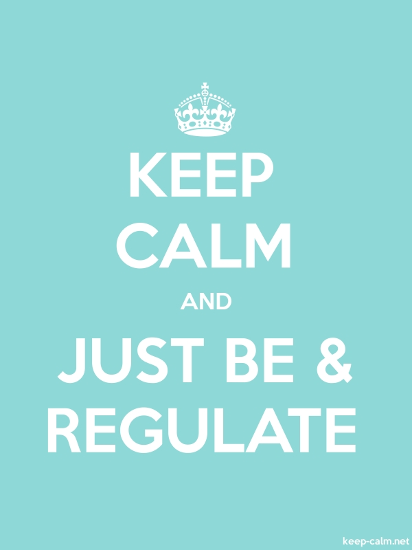 KEEP CALM AND JUST BE & REGULATE - white/lightblue - Default (600x800)