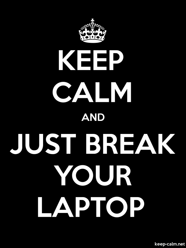 KEEP CALM AND JUST BREAK YOUR LAPTOP - white/black - Default (600x800)