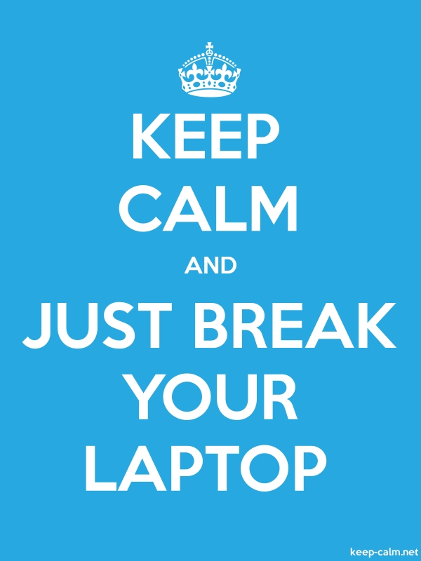 KEEP CALM AND JUST BREAK YOUR LAPTOP - white/blue - Default (600x800)
