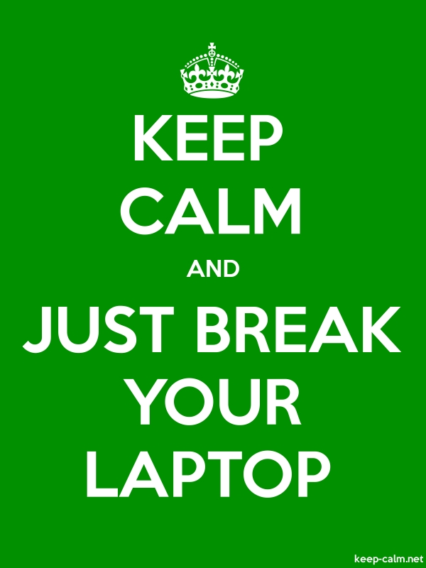 KEEP CALM AND JUST BREAK YOUR LAPTOP - white/green - Default (600x800)