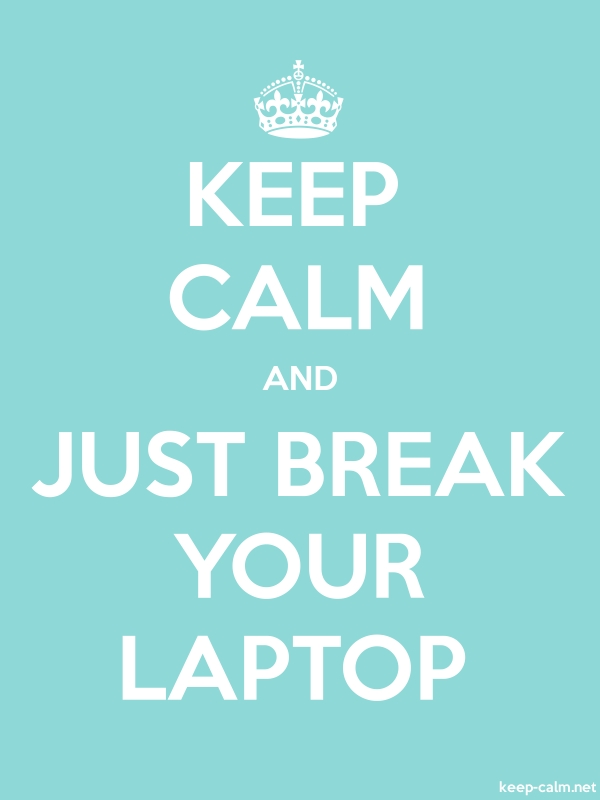 KEEP CALM AND JUST BREAK YOUR LAPTOP - white/lightblue - Default (600x800)