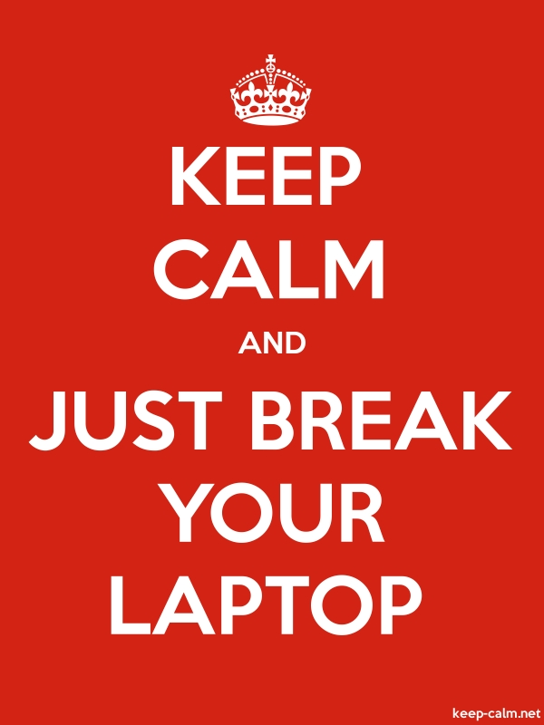 KEEP CALM AND JUST BREAK YOUR LAPTOP - white/red - Default (600x800)