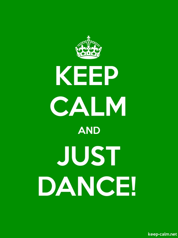 KEEP CALM AND JUST DANCE! - white/green - Default (600x800)