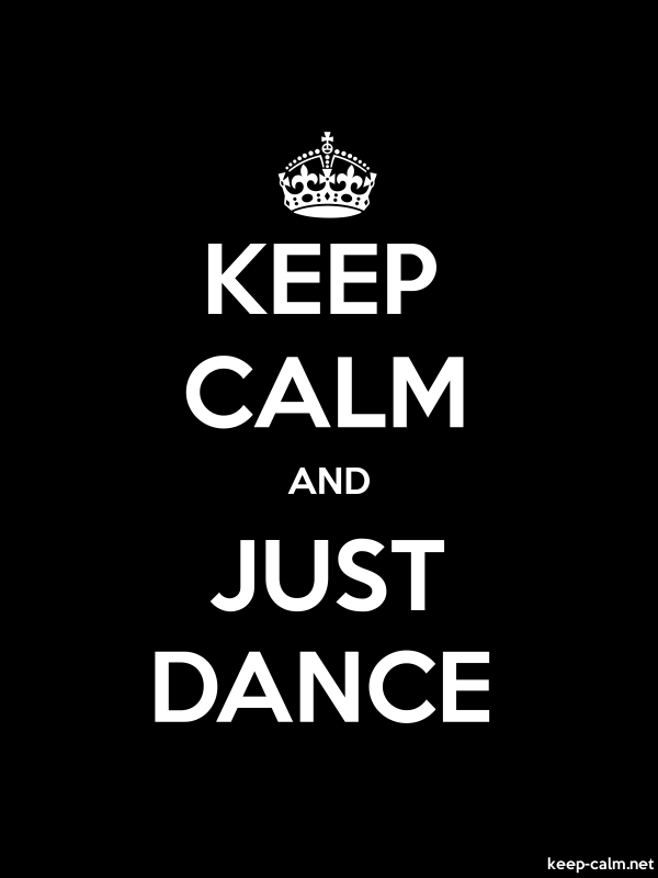KEEP CALM AND JUST DANCE - white/black - Default (600x800)