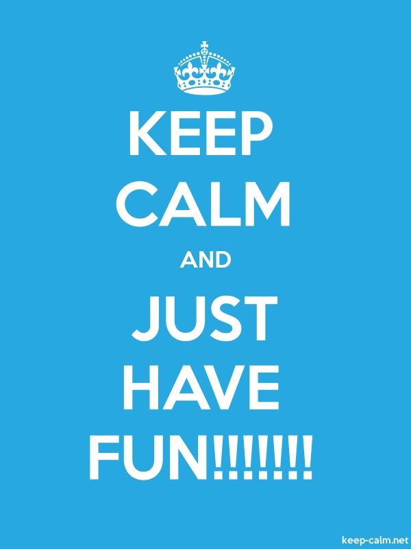 KEEP CALM AND JUST HAVE FUN!!!!!!! - white/blue - Default (600x800)