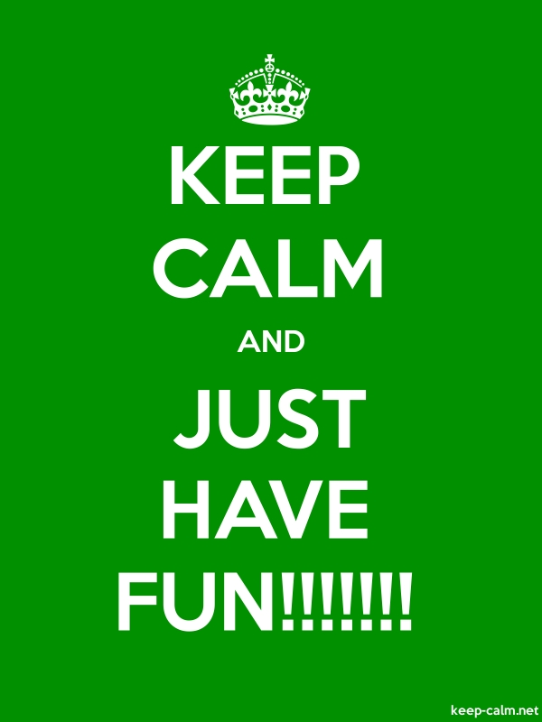 KEEP CALM AND JUST HAVE FUN!!!!!!! - white/green - Default (600x800)