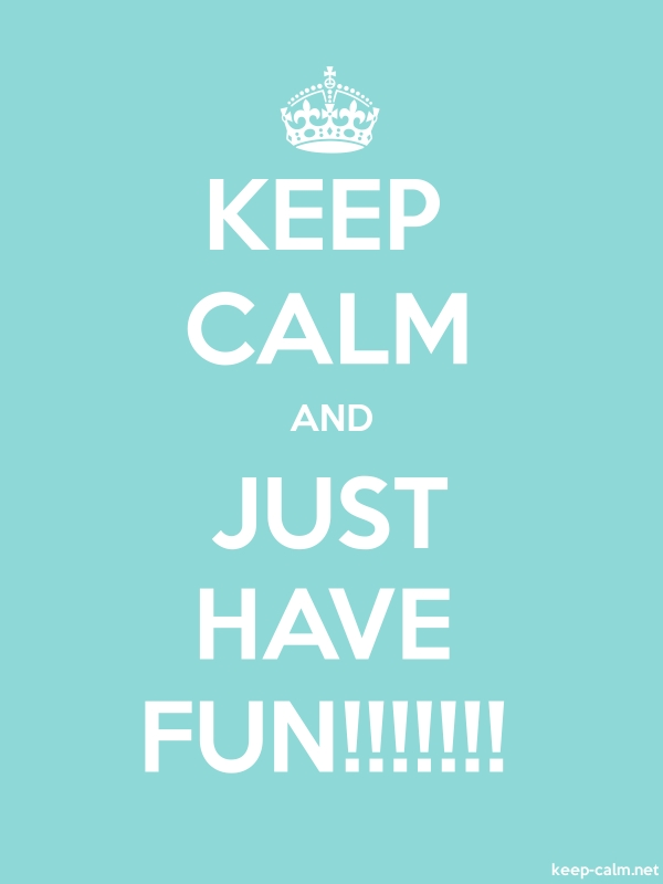 KEEP CALM AND JUST HAVE FUN!!!!!!! - white/lightblue - Default (600x800)