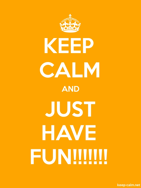 KEEP CALM AND JUST HAVE FUN!!!!!!! - white/orange - Default (600x800)