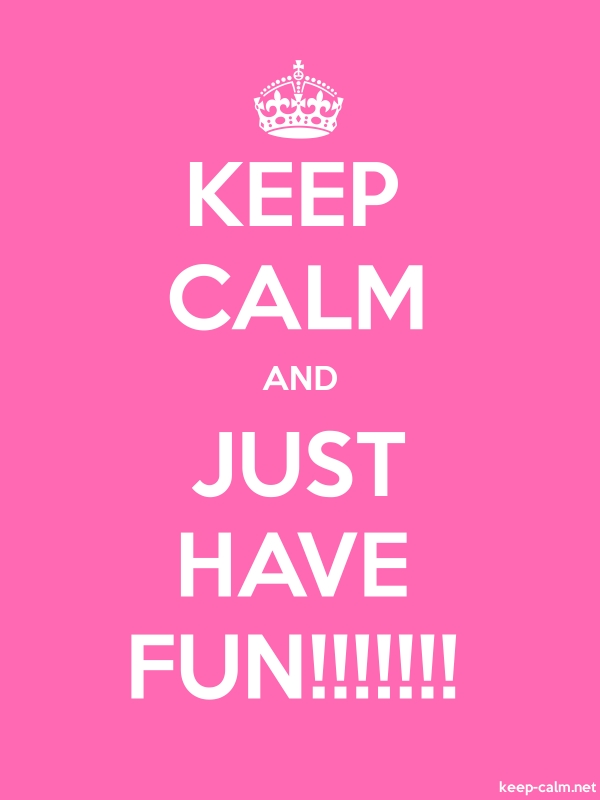KEEP CALM AND JUST HAVE FUN!!!!!!! - white/pink - Default (600x800)