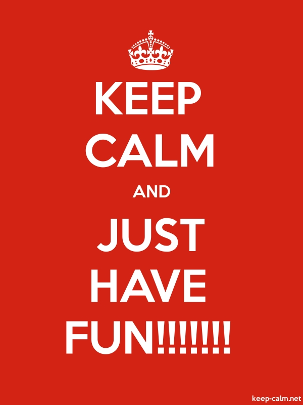KEEP CALM AND JUST HAVE FUN!!!!!!! - white/red - Default (600x800)