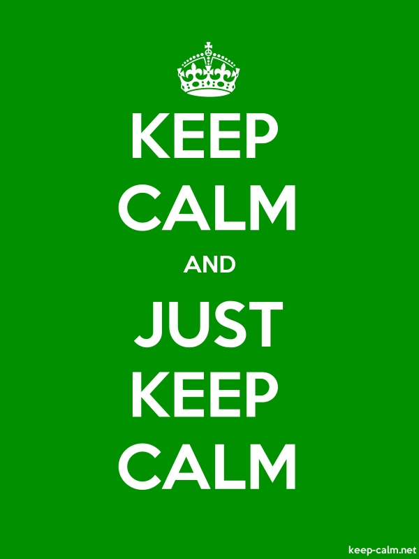 KEEP CALM AND JUST KEEP CALM - white/green - Default (600x800)