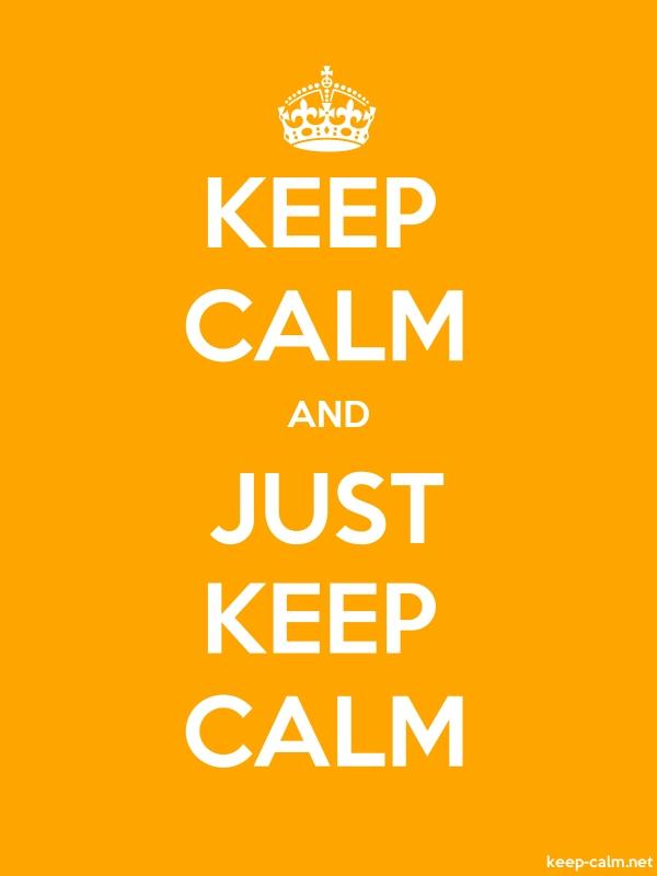 KEEP CALM AND JUST KEEP CALM - white/orange - Default (600x800)
