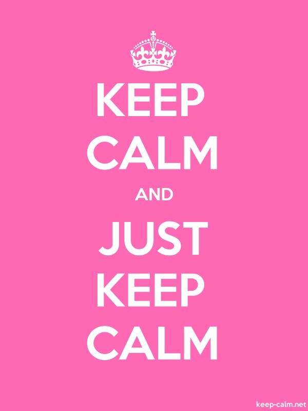 KEEP CALM AND JUST KEEP CALM - white/pink - Default (600x800)
