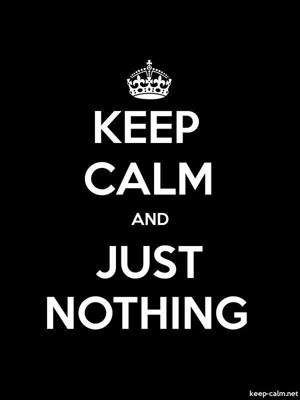 KEEP CALM AND JUST NOTHING - white/black - Default (600x800)