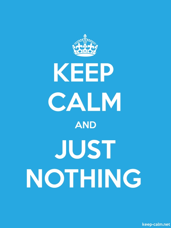 KEEP CALM AND JUST NOTHING - white/blue - Default (600x800)