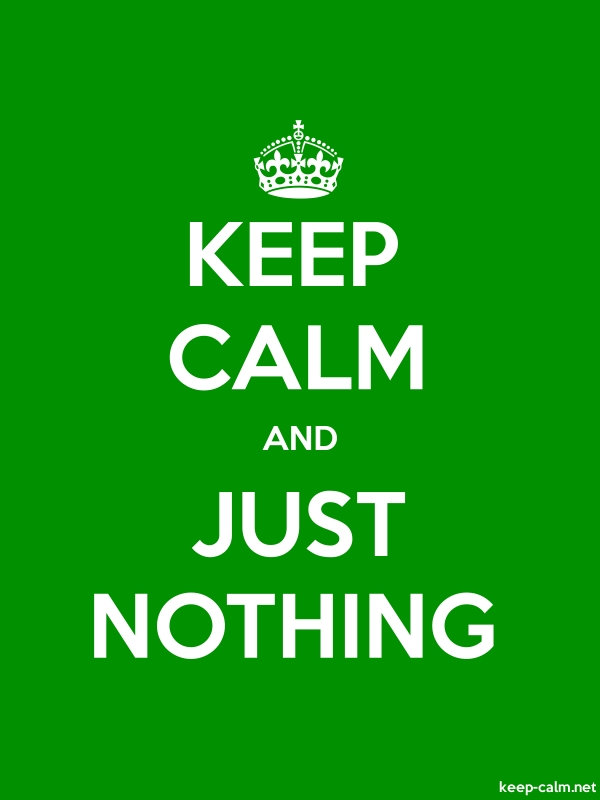 KEEP CALM AND JUST NOTHING - white/green - Default (600x800)