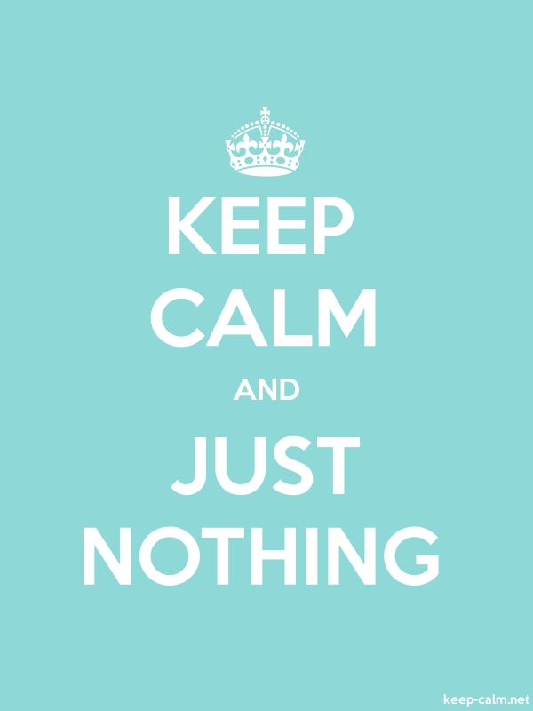 KEEP CALM AND JUST NOTHING - white/lightblue - Default (600x800)