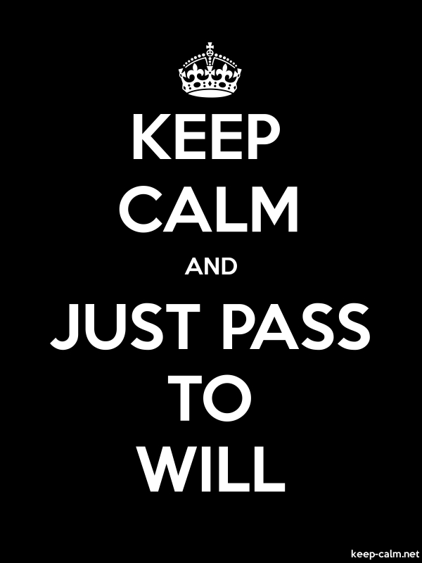 KEEP CALM AND JUST PASS TO WILL - white/black - Default (600x800)