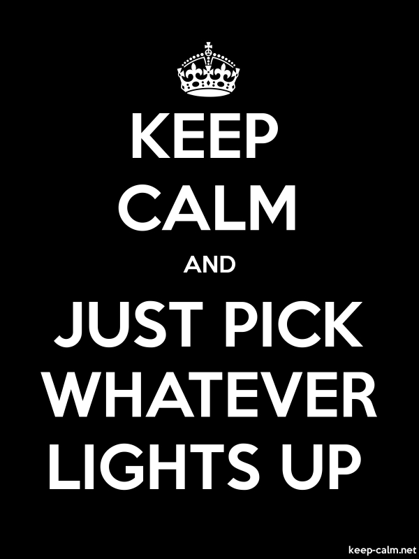 KEEP CALM AND JUST PICK WHATEVER LIGHTS UP - white/black - Default (600x800)