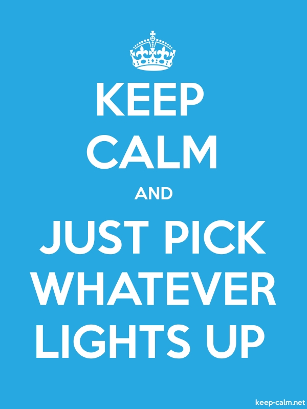 KEEP CALM AND JUST PICK WHATEVER LIGHTS UP - white/blue - Default (600x800)