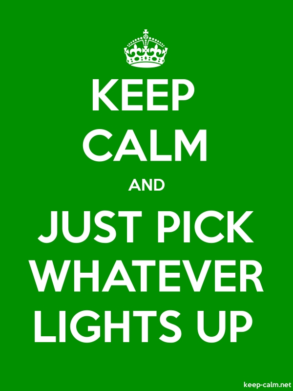 KEEP CALM AND JUST PICK WHATEVER LIGHTS UP - white/green - Default (600x800)