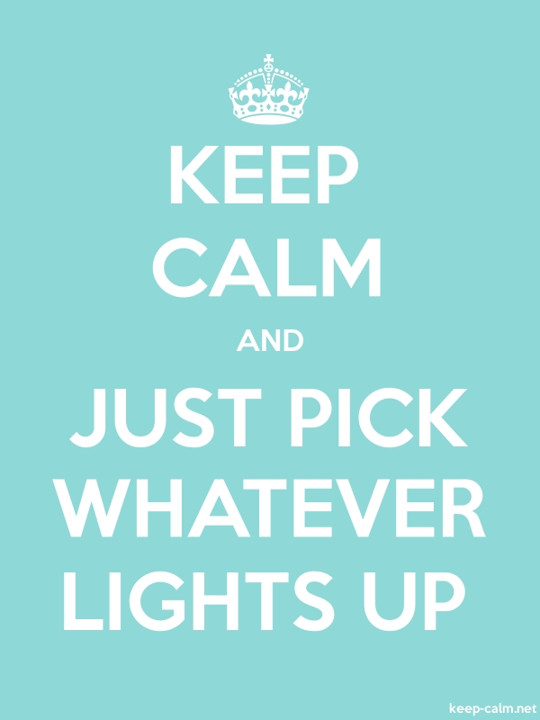 KEEP CALM AND JUST PICK WHATEVER LIGHTS UP - white/lightblue - Default (600x800)