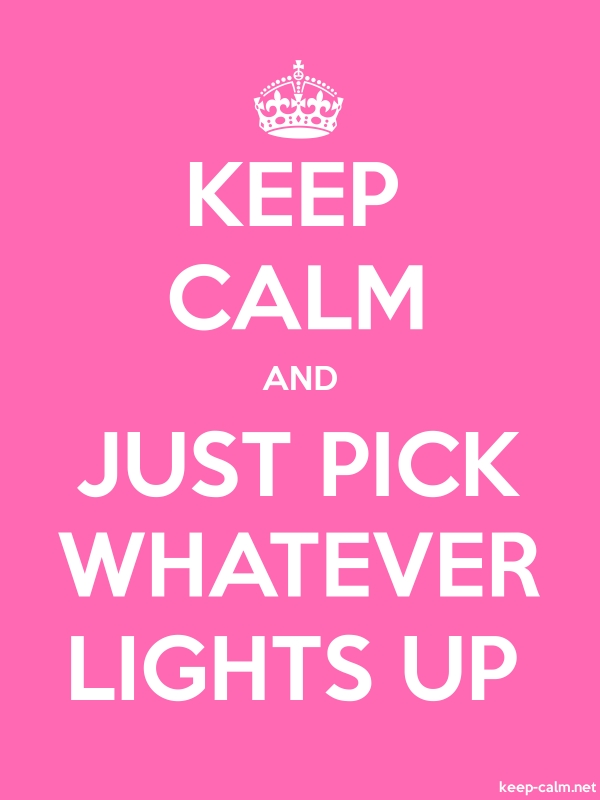 KEEP CALM AND JUST PICK WHATEVER LIGHTS UP - white/pink - Default (600x800)