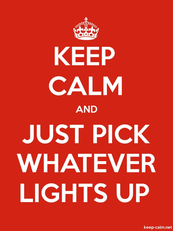 KEEP CALM AND JUST PICK WHATEVER LIGHTS UP - white/red - Default (600x800)