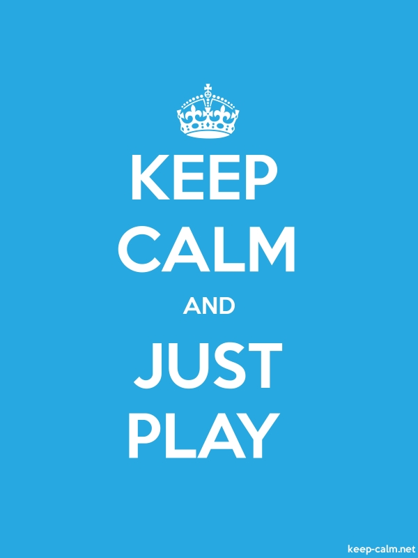 KEEP CALM AND JUST PLAY - white/blue - Default (600x800)
