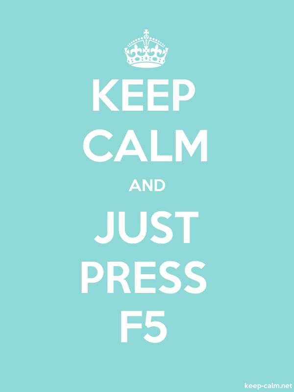 KEEP CALM AND JUST PRESS F5 - white/lightblue - Default (600x800)