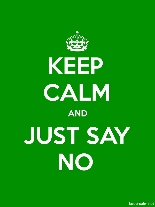 KEEP CALM AND JUST SAY NO - white/green - Default (600x800)