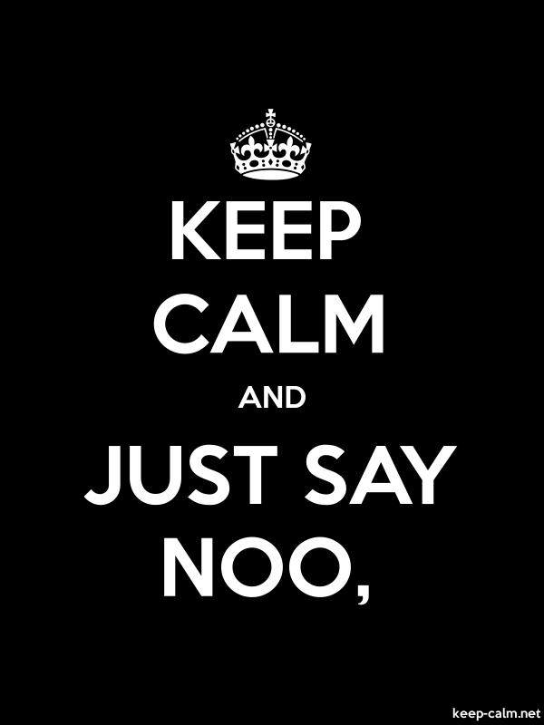 KEEP CALM AND JUST SAY NOO, - white/black - Default (600x800)