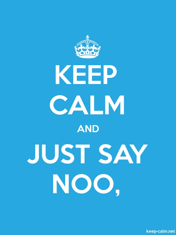 KEEP CALM AND JUST SAY NOO, - white/blue - Default (600x800)