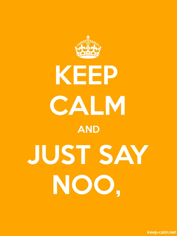 KEEP CALM AND JUST SAY NOO, - white/orange - Default (600x800)