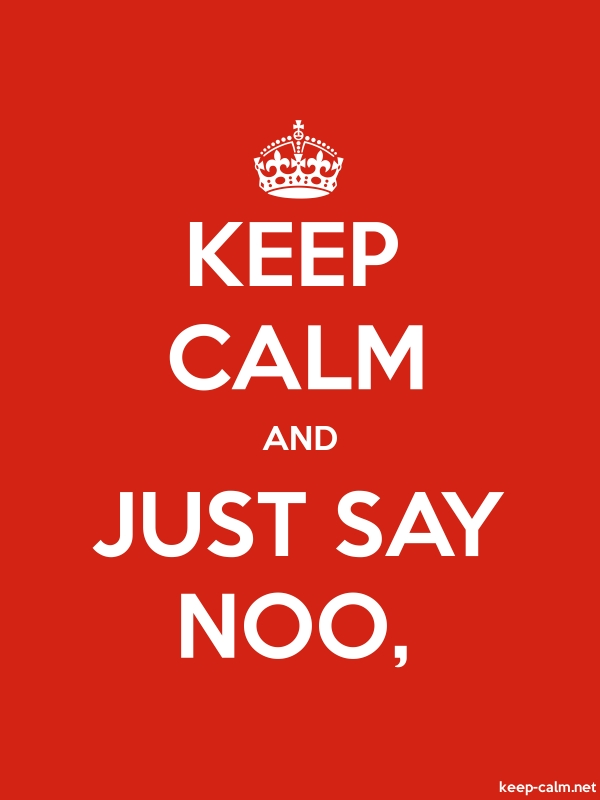 KEEP CALM AND JUST SAY NOO, - white/red - Default (600x800)