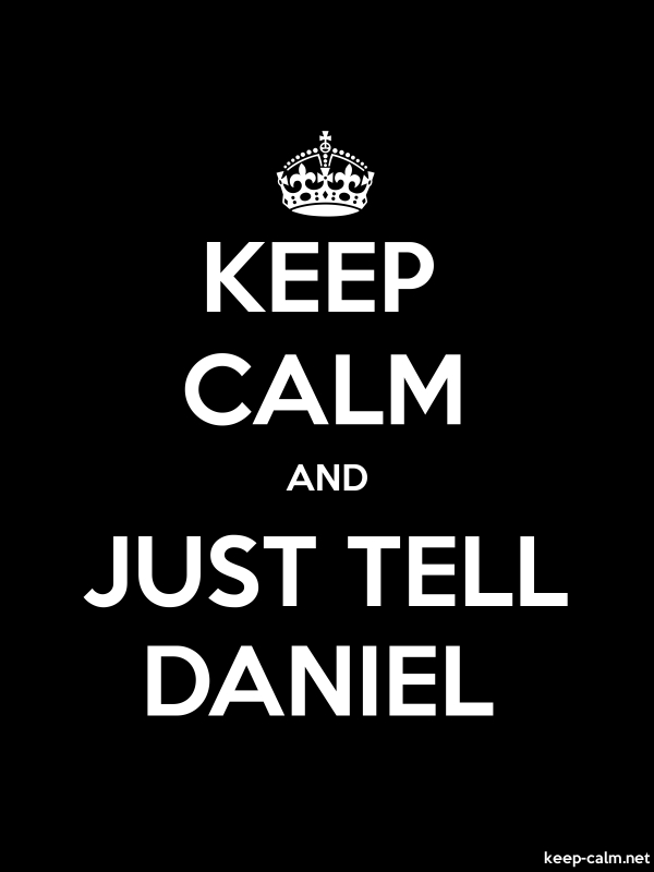 KEEP CALM AND JUST TELL DANIEL - white/black - Default (600x800)