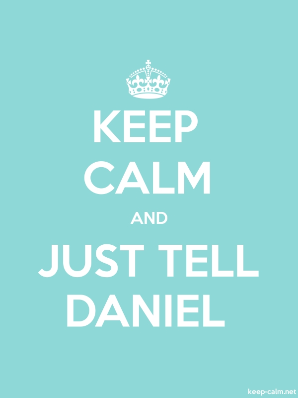 KEEP CALM AND JUST TELL DANIEL - white/lightblue - Default (600x800)