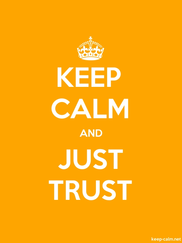 KEEP CALM AND JUST TRUST - white/orange - Default (600x800)