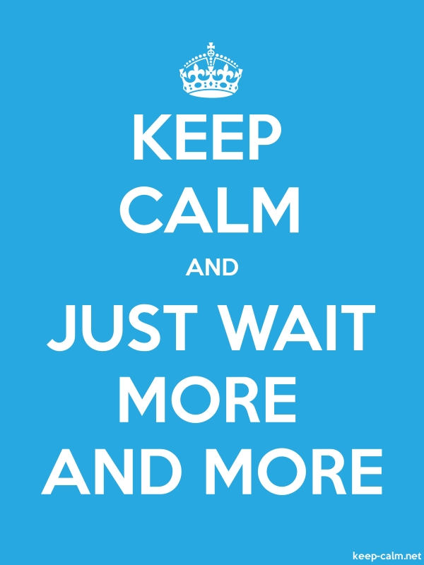 KEEP CALM AND JUST WAIT MORE AND MORE - white/blue - Default (600x800)