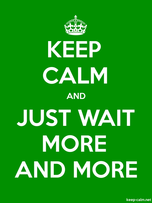KEEP CALM AND JUST WAIT MORE AND MORE - white/green - Default (600x800)