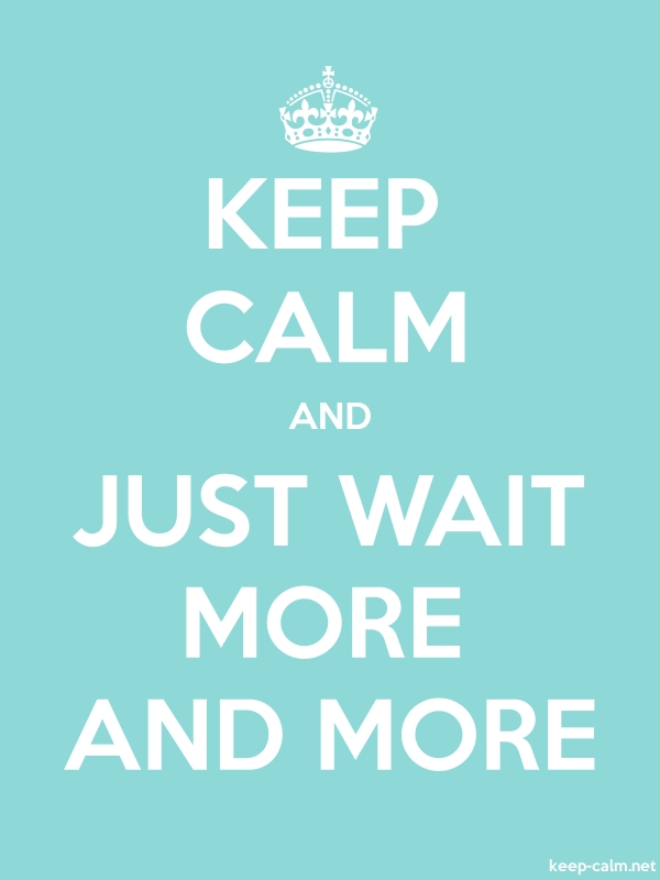 KEEP CALM AND JUST WAIT MORE AND MORE - white/lightblue - Default (600x800)