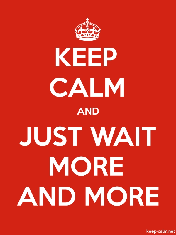 KEEP CALM AND JUST WAIT MORE AND MORE - white/red - Default (600x800)