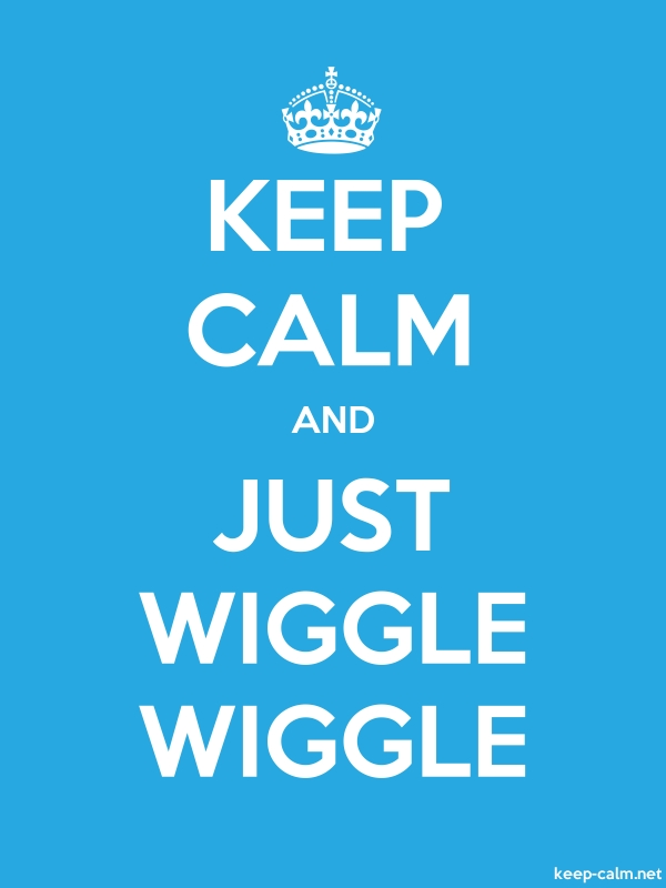 KEEP CALM AND JUST WIGGLE WIGGLE - white/blue - Default (600x800)