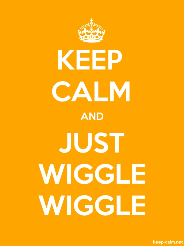KEEP CALM AND JUST WIGGLE WIGGLE - white/orange - Default (600x800)