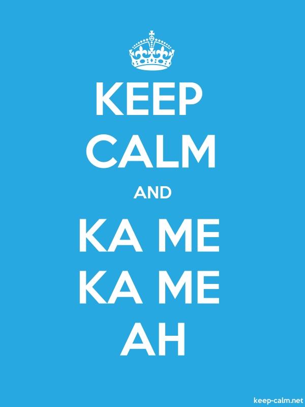KEEP CALM AND KA ME KA ME AH - white/blue - Default (600x800)