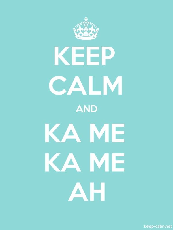 KEEP CALM AND KA ME KA ME AH - white/lightblue - Default (600x800)