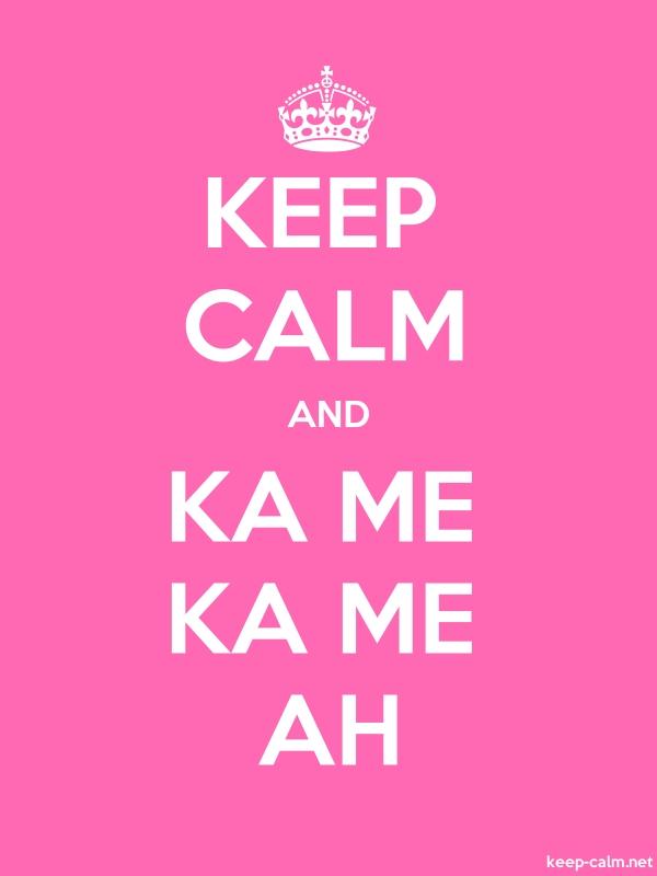 KEEP CALM AND KA ME KA ME AH - white/pink - Default (600x800)